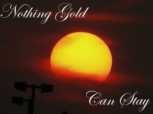 nothing_gold_can_stay_by_kristencatsa-d4jbh33